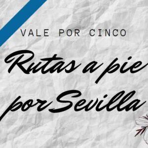 Rutas a pie por Sevilla vale por cinco personas
